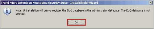 Note: Uninstallation will only unregister the EUQ database in the administrator database. The EUQ database is not deleted.