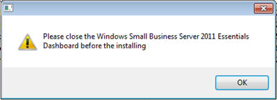 Please close the Windows Small Business Server 2011 Essentials Dashboard before the installing